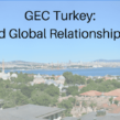 GEC Turkey: How to Build Global Relationships Anywhere